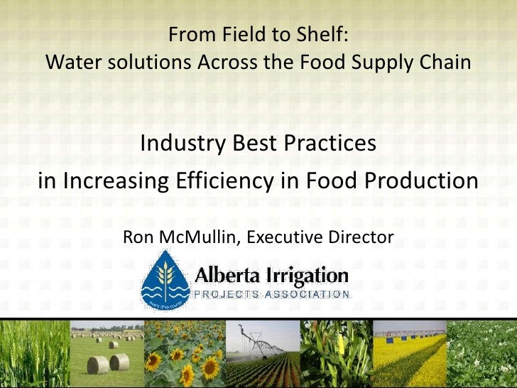 From Field to Shelf:Water solutions Across the Food Supply Chain          Industry Best Practicesin Increasing Efficiency ...
