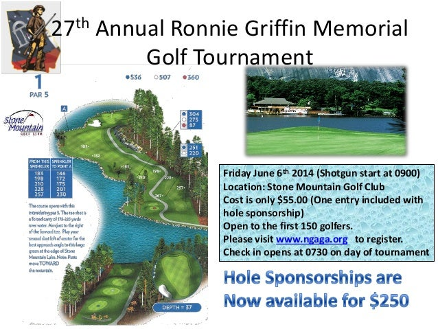 27th Annual Ronnie Griffin Memorial Golf Tournament Friday June 6th 2014 (Shotgun start at 0900) Location: Stone Mountain ...