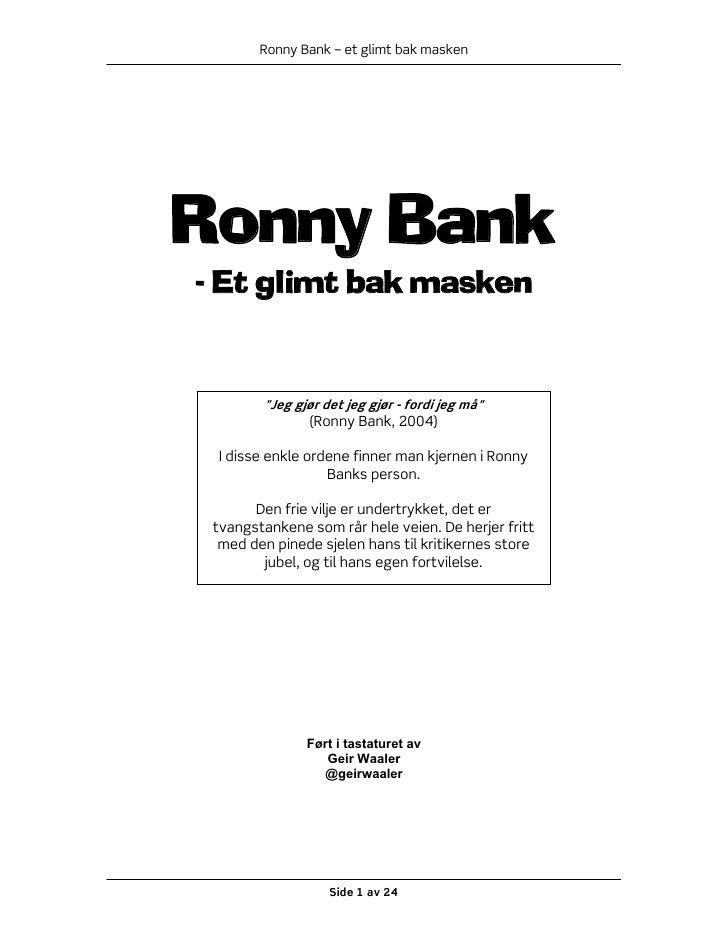 """Ronny Bank – et glimt bak masken     Ronny Bank - Et glimt bak masken           """"Jeg gjør det jeg gjør - fordi jeg må""""    ..."""