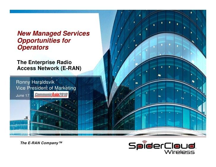 New Managed ServicesOpportunities forOperatorsThe Enterprise RadioAccess Network (E-RAN)Ronny HaraldsvikVice President of ...