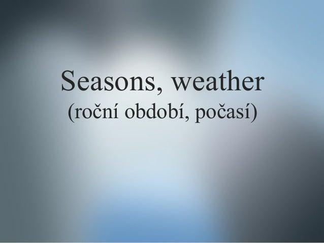 Seasons, weather (roční období, počasí)