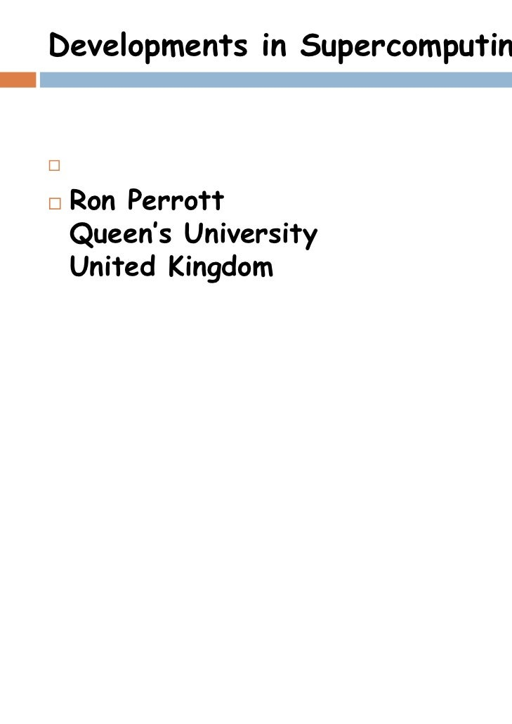 Developments in Supercomputing Ron Perrott Queen's University United Kingdom