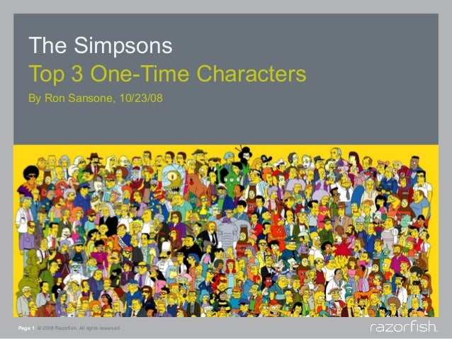 The Simpsons    Top 3 One-Time Characters    By Ron Sansone, 10/23/08Page 1 © 2008 Razorfish. All rights reserved.