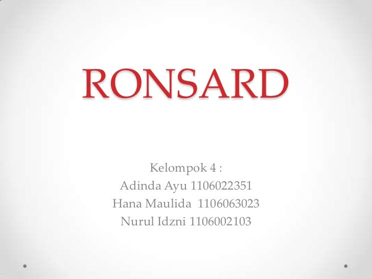 RONSARD      Kelompok 4 :  Adinda Ayu 1106022351 Hana Maulida 1106063023  Nurul Idzni 1106002103