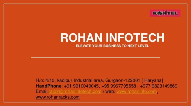 ROHAN INFOTECHELEVATE YOUR BUSINESS TO NEXT LEVEL H/o: 4/10, kadipur Industrial area, Gurgaon-122001 [ Haryana] HandPhone:...
