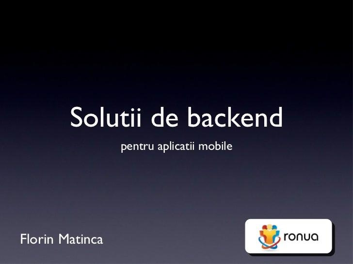 Solutii de backend                 pentru aplicatii mobileFlorin Matinca