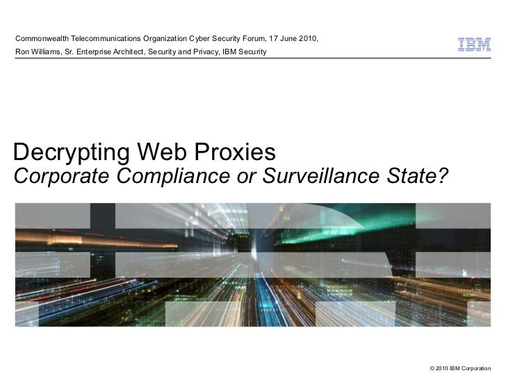 Decrypting Web Proxies Corporate Compliance or Surveillance State? Commonwealth Telecommunications Organization Cyber Secu...