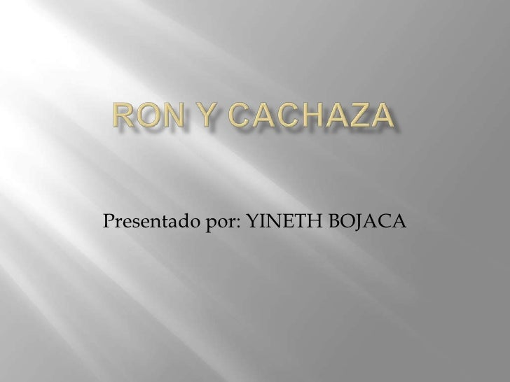 Ron y cachaza<br />Presentado por: YINETH BOJACA<br />