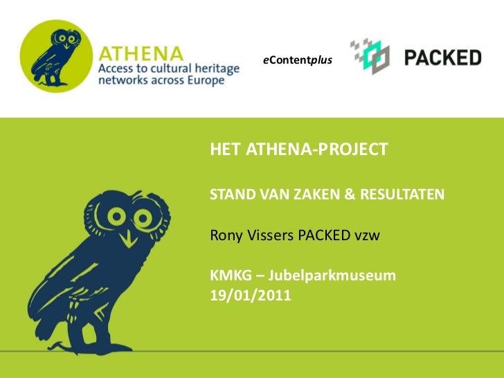 eContentplusHET ATHENA-PROJECTSTAND VAN ZAKEN & RESULTATENRony Vissers PACKED vzwKMKG – Jubelparkmuseum19/01/2011