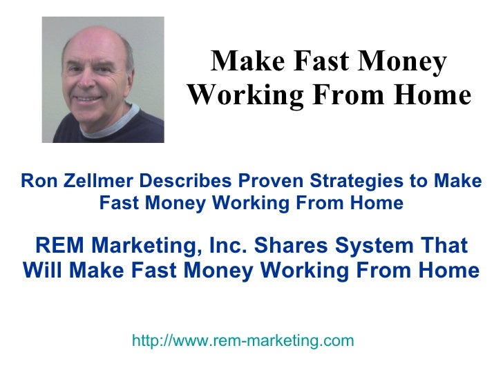 Make Fast Money Working From Home Ron Zellmer Describes Proven Strategies to Make Fast Money Working From Home REM Marketi...