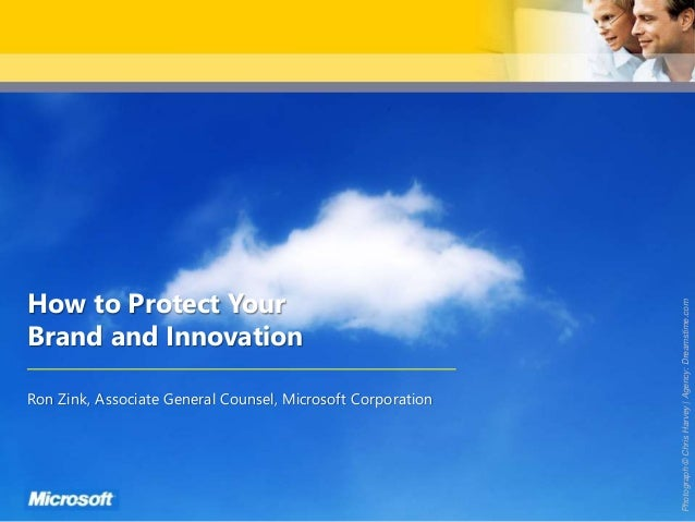 How to Protect Your Brand and Innovation Ron Zink, Associate General Counsel, Microsoft Corporation Photograph©ChrisHarvey...