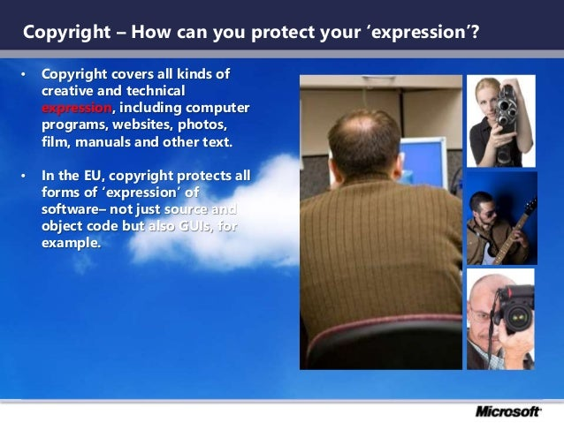 Copyright – How can you protect your 'expression'? • Copyright covers all kinds of creative and technical expression, incl...