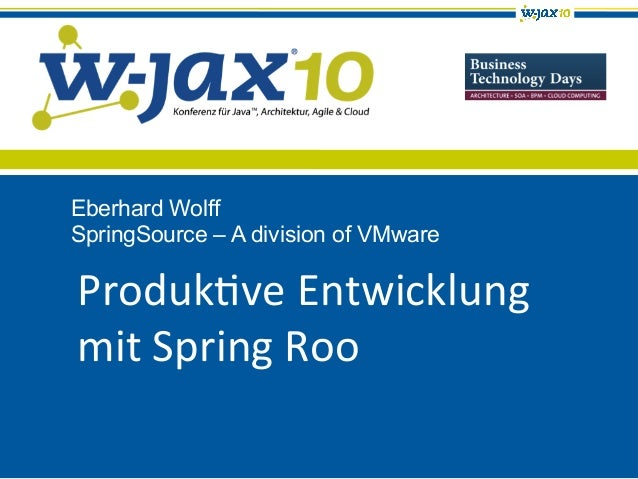 Produk've	   Entwicklung	    mit	   Spring	   Roo	    Eberhard Wolff SpringSource – A division of VMware
