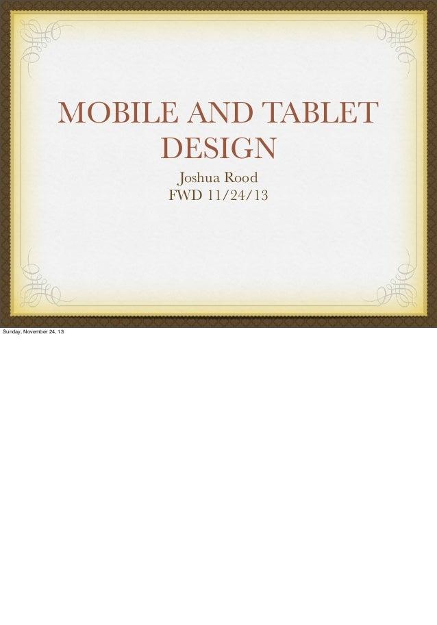 MOBILE AND TABLET DESIGN Joshua Rood FWD 11/24/13  Sunday, November 24, 13