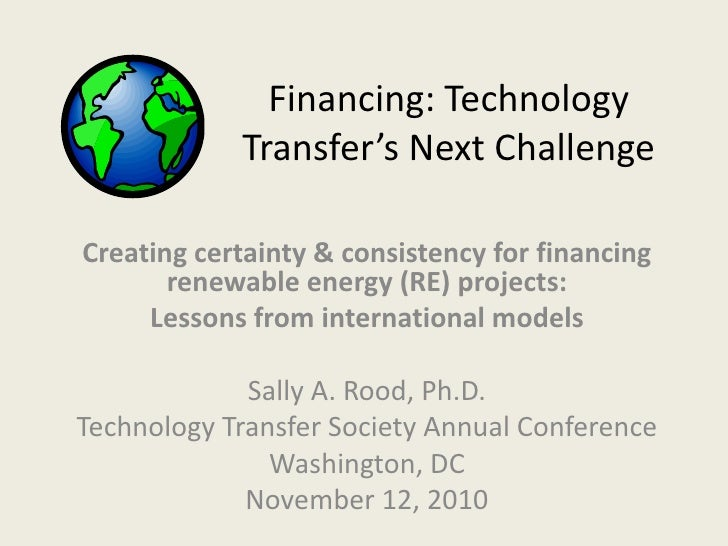 Financing: Technology            Transfer's Next ChallengeCreating certainty & consistency for financing       renewable e...