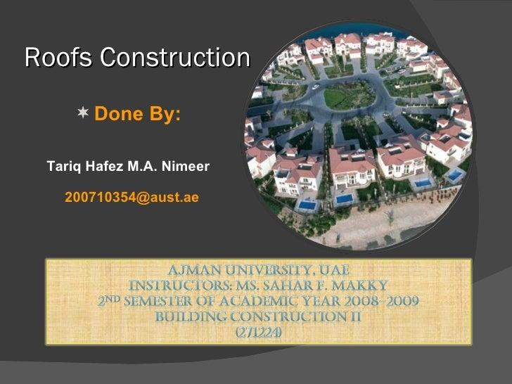 Roofs Construction <ul><li>Done By: </li></ul><ul><li>Tariq Hafez M.A. Nimeer </li></ul><ul><li>[email_address] </li></ul>
