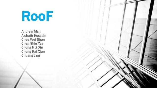 RooF Andrew Mah Aishath Hussain Chee Wei Shan Chen Shin Yee Chong Hui Xin Chong Kai Xian Chuang Jing