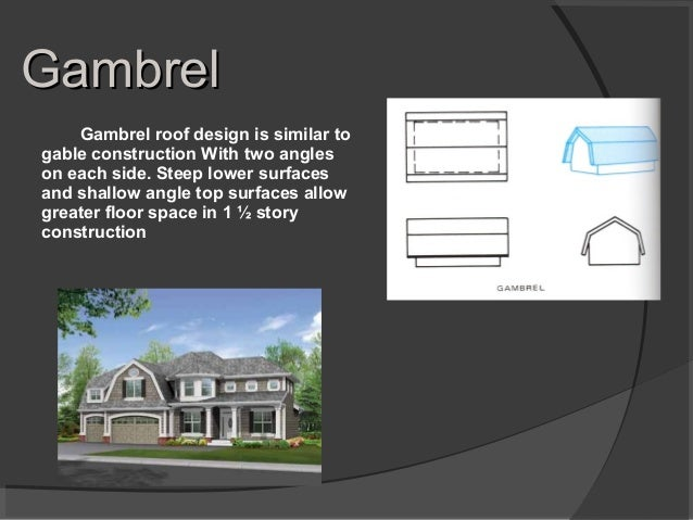 GambrelGambrel Gambrel roof design is similar to gable construction With two angles on each side. Steep lower surfaces and...