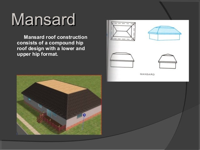 MansardMansard Mansard roof construction consists of a compound hip roof design with a lower and upper hip format.