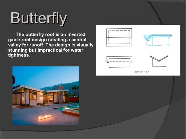 ButterflyButterfly The butterfly roof is an inverted gable roof design creating a central valley for runoff. The design is...