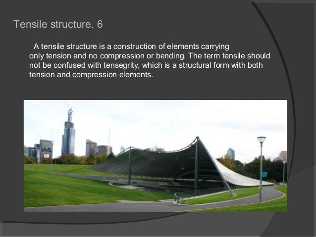 A tensile structure is a construction of elements carrying only tension and no compression or bending. The term tensile sh...