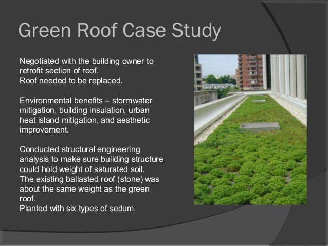 Green Roof Case Study Negotiated with the building owner to retrofit section of roof. Roof needed to be replaced. Environm...