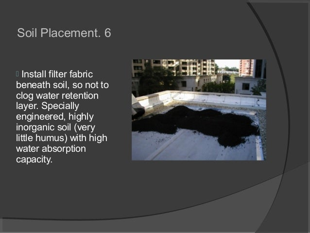 6.Soil Placement  Install filter fabric beneath soil, so not to clog water retention layer. Specially engineered, highly ...