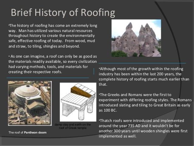 •The history of roofing has come an extremely long way. Man has utilized various natural resources throughout history to c...