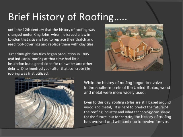 until the 12th century that the history of roofing was changed under King John, when he issued a law in London that citize...