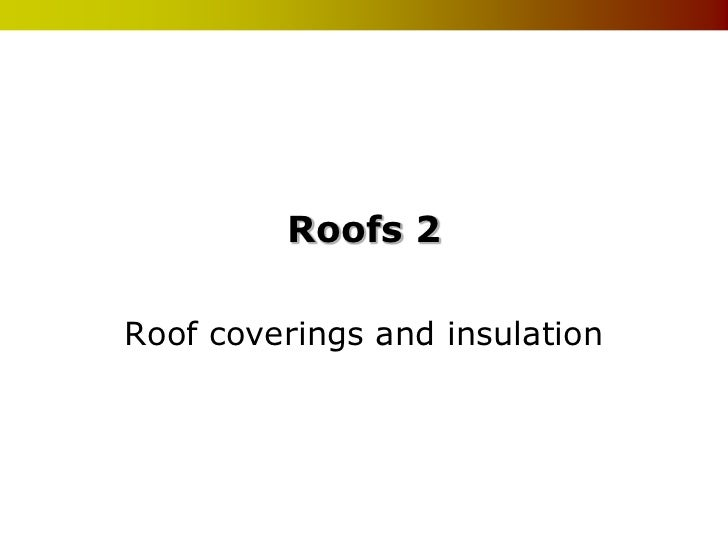 Roofs 2Roof coverings and insulation