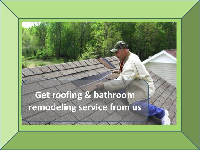 Get roofing bathroom remodeling service from us for Bathroom remodeling service
