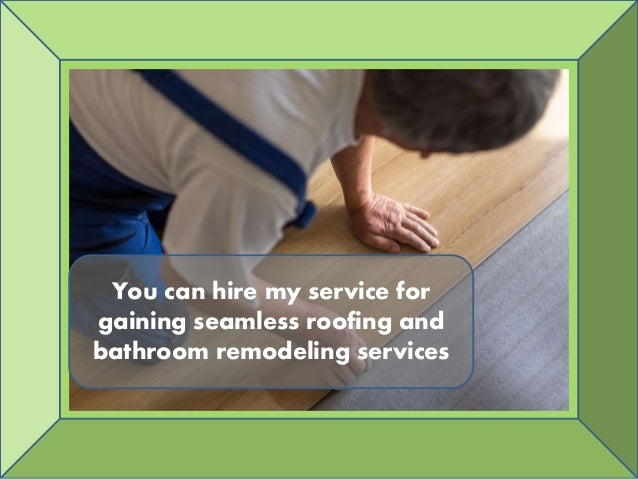 Get roofing bathroom remodeling service from us for Bathroom remodeling services