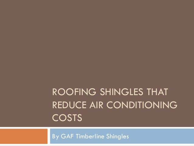ROOFING SHINGLES THAT REDUCE AIR CONDITIONING COSTS By GAF Timberline Shingles