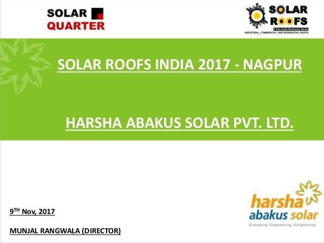 SOLAR ROOFS INDIA 2017 - NAGPUR HARSHA ABAKUS SOLAR PVT. LTD. 9TH Nov, 2017 MUNJAL RANGWALA (DIRECTOR)