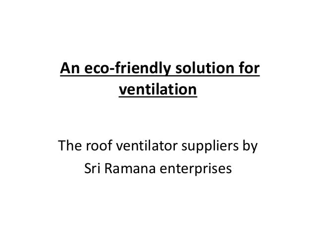 An eco-friendly solution for ventilation The roof ventilator suppliers by Sri Ramana enterprises