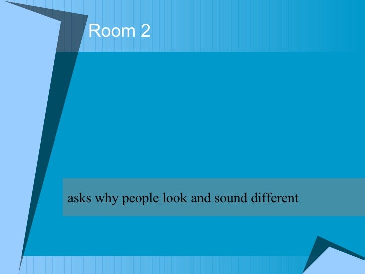 Room 2  asks why people look and sound different