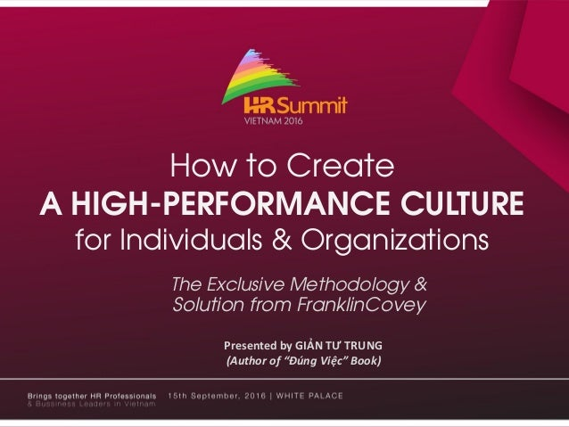 """How to Create A HIGH-PERFORMANCE CULTURE for Individuals & Organizations Presented by GIẢN TƯ TRUNG (Author of """"Đúng Việc""""..."""