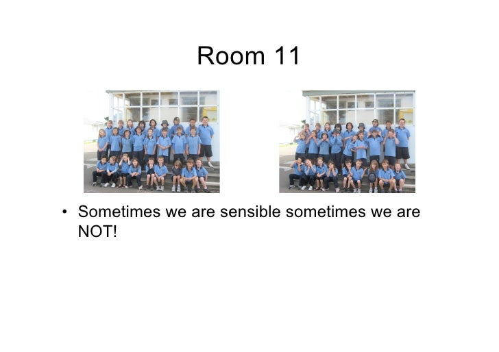 Room 11     • Sometimes we are sensible sometimes we are   NOT!