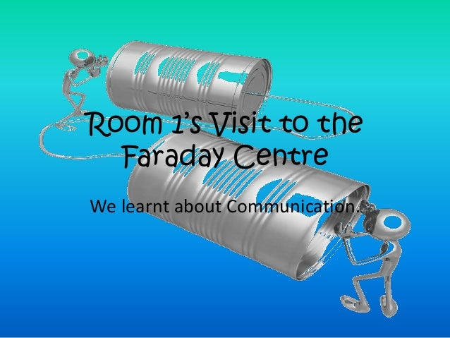 Room 1's Visit to the  Faraday CentreWe learnt about Communication.