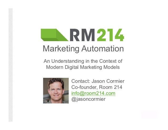 Contact: Jason CormierCo-founder, Room 214info@room214.com@jasoncormierMarketing AutomationAn Understanding in the Context...