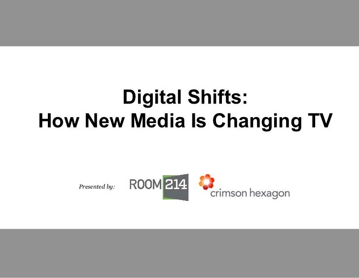 Digital Shifts:How New Media Is Changing TV   Presented by: