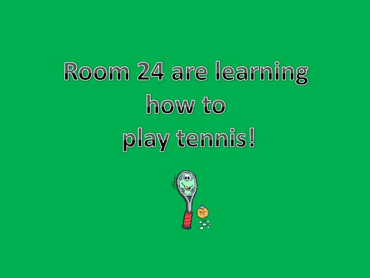 Room 24 are learning <br />how to <br />play tennis!<br />