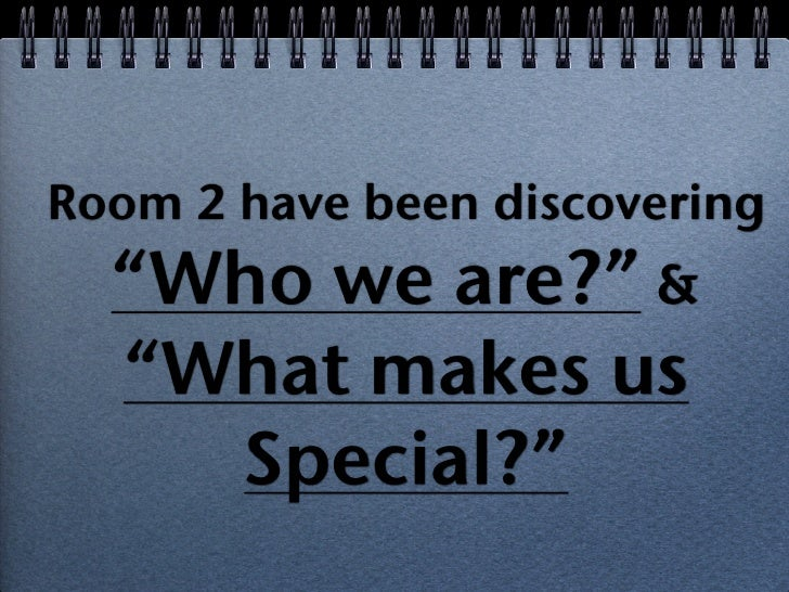 "Room 2 have been discovering   ""Who we are?"" &   ""What makes us     Special?"""
