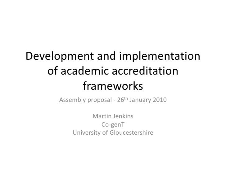 Development and implementation of academic accreditation frameworks<br />Assembly proposal - 26thJanuary 2010<br />Martin ...