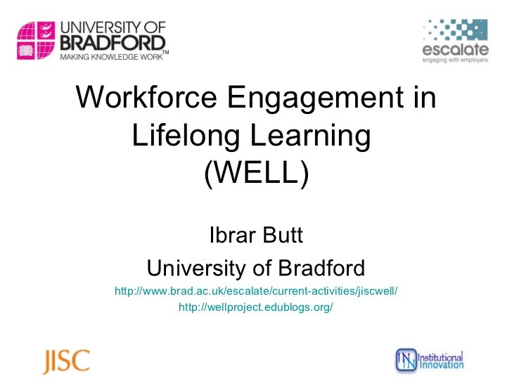 Workforce Engagement in Lifelong Learning  (WELL) Ibrar Butt University of Bradford http://www.brad.ac.uk/escalate/current...