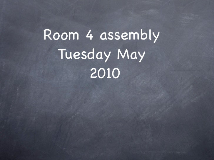 Room 4 assembly   Tuesday May       2010