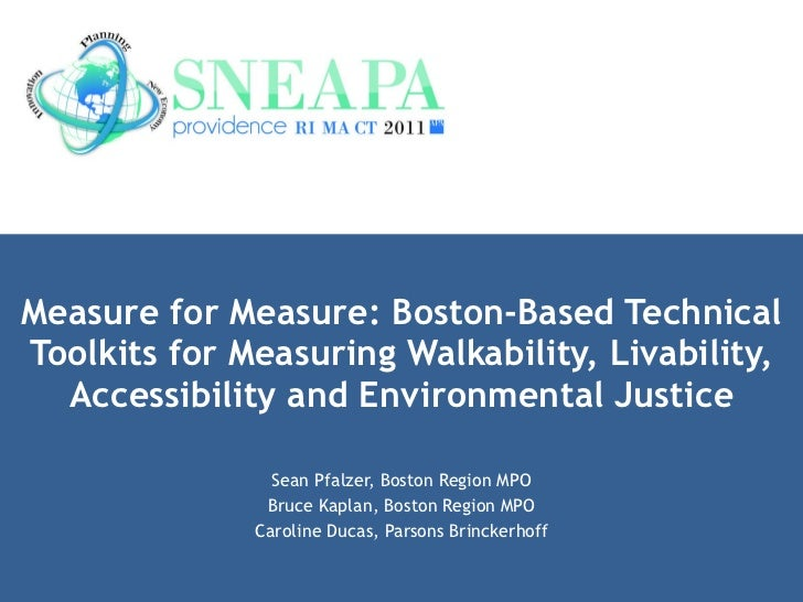 Measure for Measure: Boston-Based Technical Toolkits for Measuring Walkability, Livability, Accessibility and Environmenta...
