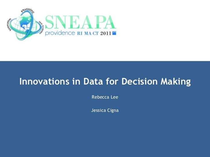 Innovations in Data for Decision Making Rebecca Lee Jessica Cigna