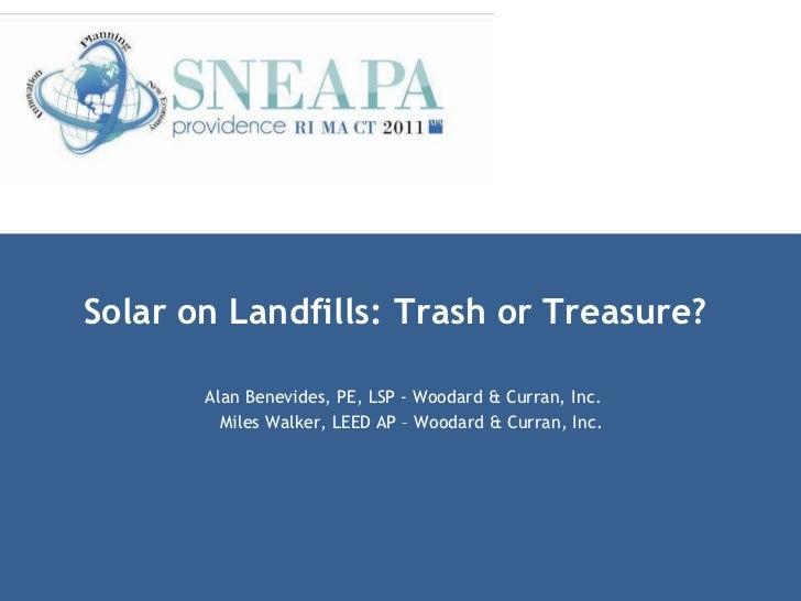 Solar on Landfills: Trash or Treasure?  Alan Benevides, PE, LSP - Woodard & Curran, Inc. Miles Walker, LEED AP – Woodard &...