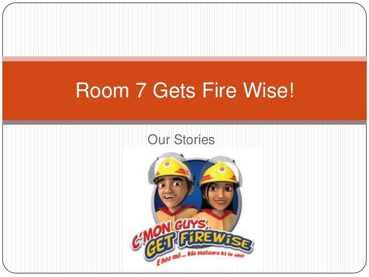 Our Stories<br />Room 7 Gets Fire Wise!<br />
